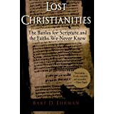 Lost Christianities: The Battles for Scripture and the Faiths We Never Knewby Bart D. Ehrman