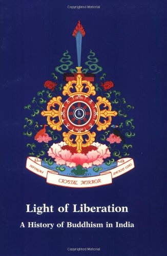 Light of Liberation: A History of Buddhism in India (Crystal Mirror Series, Vol. 8)
