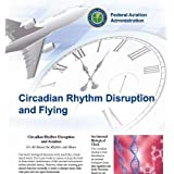 Circadian Rhythm Disruption and Flying, Plus 500 free US military manuals and US Army field manuals when you sample this book ~ Federal Aviation...