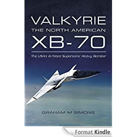 Valkyrie: The North American XB-70 : The USA's Ill-fated Supersonic Heavy Bomber