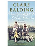 Clare Balding [ MY ANIMALS AND OTHER FAMILY BY BALDING, CLARE](AUTHOR)HARDBACK