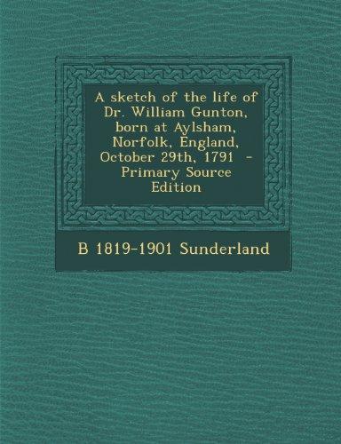 Sketch of the Life of Dr. William Gunton, Born at Aylsham, Norfolk, England, October 29th, 1791