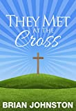 They Met At The Cross - Five Encounters With Jesus (Search for Truth Series)