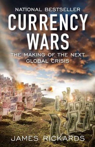 Currency Wars: The Making of the Next Global Crisis: James Rickards: 9781591845560: Amazon.com: Books