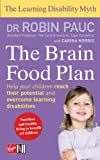 The Brain Food Plan: Help Your Child Reach Their Potential and Overcome Learning Disabilities (The Learning Disablity Myth)