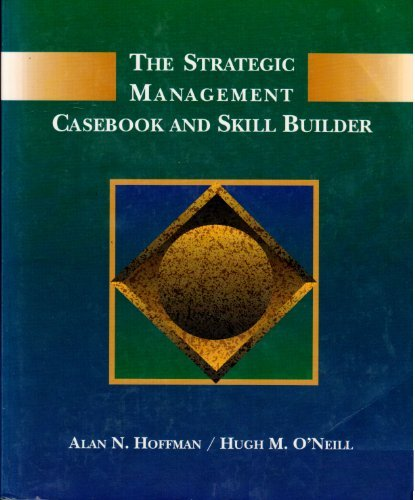 The Strategic Management Casebook and Skill Builder, Hoffman, Alan N.; O'Neill, Hugh Martin