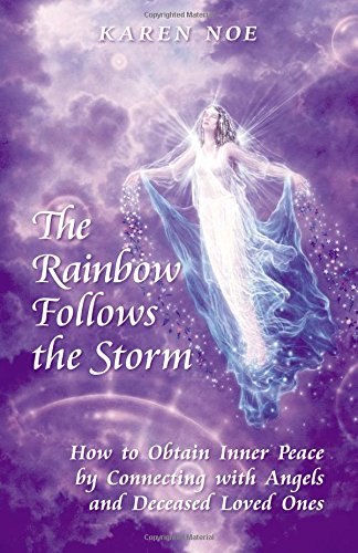 The Rainbow Follows the Storm: How to Obtain Inner Peace by Connecting With Angels and Deceased Loved Ones PDF
