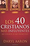 img - for Los 40 cristianos m?s influyentes: Que forjaron lo que creemos hoy (Spanish Edition) by Daryl Aaron (2014-07-08) book / textbook / text book