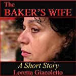 The Baker's Wife: A Short Story | Loretta Giacoletto