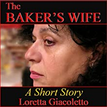 The Baker's Wife: A Short Story (       UNABRIDGED) by Loretta Giacoletto Narrated by Kathleen Lisa Clarke