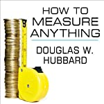 How to Measure Anything: Finding the Value of 'Intangibles' in Business | Douglas W. Hubbard