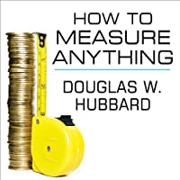 How to Measure Anything: Finding the Value of 'Intangibles' in Business (       UNABRIDGED) by Douglas W. Hubbard Narrated by David Drummond
