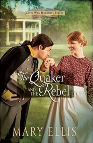 The Quaker and the Rebel (Civil War Heroines Series Book 1)