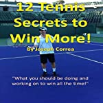 12 Tennis Secrets to Win More: What You Should be Doing and Working on to Win All the Time | Joseph Correa