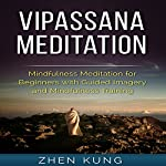 Vipassana Meditation: Mindfulness Meditation for Beginners with Guided Imagery and Mindfulness Training | Zhen Kung