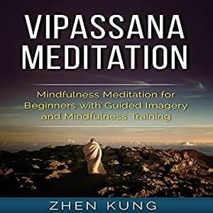 Vipassana Meditation: Mindfulness Meditation for Beginners with Guided Imagery and Mindfulness Training Speech