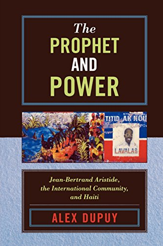 The Prophet and Power: Jean-Bertrand Aristide, the International Community, and Haiti (Critical Currents in Latin Americ