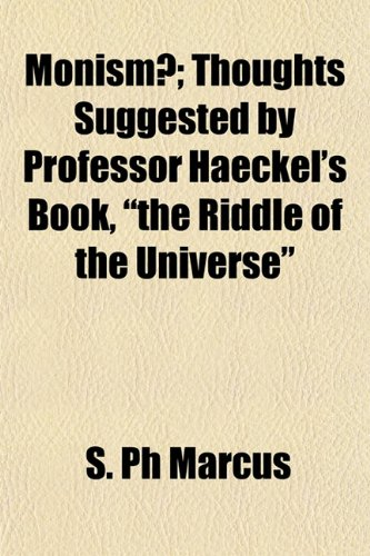 Monism?; Thoughts Suggested by Professor Haeckel's Book,