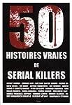 50 histoires vraies de serials killers