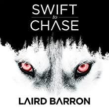 Swift to Chase Audiobook by Laird Barron Narrated by John Clayton