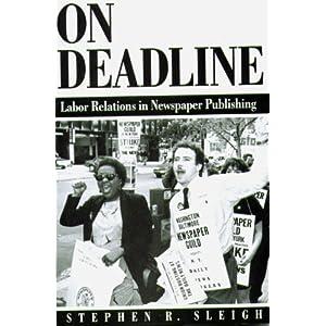On Deadline: Labor Relations in Newspaper Publishing Stephen R. Sleigh