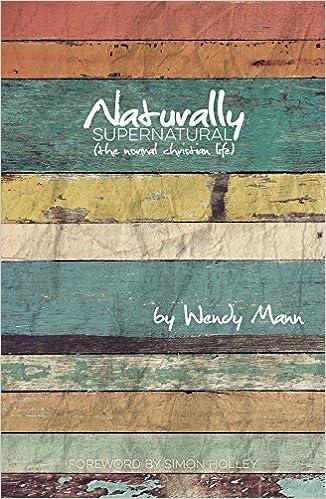 Naturally Supernatural: The Normal Christian Life
