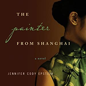 The Painter from Shanghai: A Novel | [Jennifer Cody Epstein]