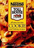 All-Time Favorite Cookie and Baking Recipes: 173 Luscious Cookies & Other Fabulous Baked Goods (Nestle Toll House(r))