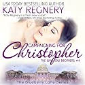 Campaigning for Christopher: The Winslow Brothers #4 - The Blueberry Lane Series Book 10 Audiobook by Katy Regnery Narrated by Lauren Sweet
