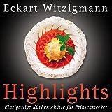 "Highlights: Einzigartige K�chensch�tze f�r Feinschmeckervon ""Eckart Witzigmann"""