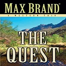 The Quest: A Western Trio (       UNABRIDGED) by Max Brand Narrated by Al Dano