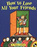 How to Lose All Your Friends (Picture Puffins) (0140558624) by Carlson, Nancy