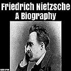 Friedrich Nietzsche: A Biography Hörbuch von Katie Craig Gesprochen von:  5395 MEDIA LLC