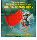img - for [(The Little Mouse, the Red Ripe Strawberry, and the Big Hungry Bear )] [Author: Audrey Wood] [Sep-1998] book / textbook / text book