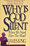 img - for Why Is God Silent When We Need Him the Most?: A Journey of Faith into the Articulate Silence of God book / textbook / text book