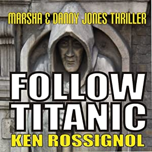 Follow Titanic: A Marsha & Danny Jones Thriller, Book 3 | [Ken Rossignol]
