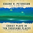 Christ Plays in Ten Thousand Places: A Conversation in Spiritual Theology Audiobook by Eugene H. Peterson Narrated by Grover Gardner