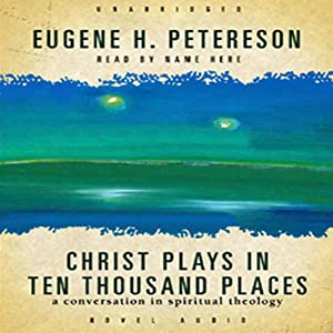 Christ Plays in Ten Thousand Places: A Conversation in Spiritual Theology | [Eugene H. Peterson]