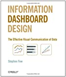 Information Dashboard Design: The Effective Visual Communication of Data [Paperback]