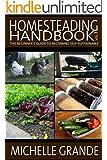 Homesteading Handbook vol. 1: The Beginner's Guide to Becoming Self-Sustainable (Homesteading Handbooks)