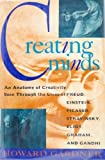 img - for Creating Minds: An Anatomy of Creativity Seen Through the Lives of Freud, Einstein, Picasso, Stravinksy, Eliot, Graham, and Gandhi book / textbook / text book