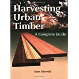 Harvesting Urban Timber: A Guide to Making Better Use of Urban Trees