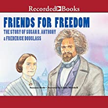 Friends for Freedom: The Story of Susan B. Anthony & Frederick Douglass (       UNABRIDGED) by Suzanne Slade Narrated by Lizan Mitchell