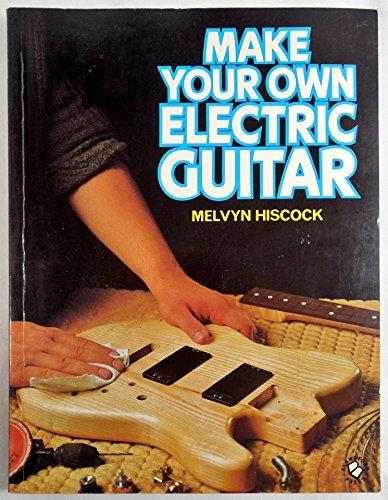 Make Your Own Electric Guitar : used gd make your own electric guitar by melvyn hiscock 9780713717068 ebay ~ Hamham.info Haus und Dekorationen