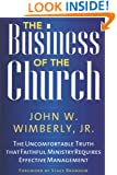 The Business of the Church: The Uncomfortable Truth that Faithful Ministry Requires Effective Management