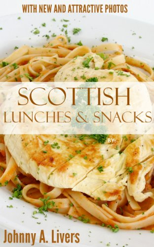 Top 30 Delicious And Popular Scottish Lunch & Snack Recipes You Must Enjoy Before You Die by Johnny A. Livers