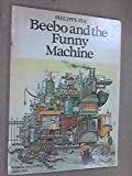 Beebo and the Funny Machine (022401093X) by Philippe Fix