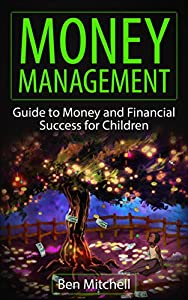 Money Management: Complete Guide to Setting Up Your Children for Financial Success (Money Management, frugal, passive income, saving money, money success, children finances, money)