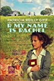 R My Name Is Rachel (0375838899) by Giff, Patricia Reilly