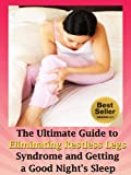 Restless Leg: The Ultimate Guide to Eliminating Restless Legs Syndrome and Getting a Good Night's Sleep (Restless Leg Syndrome Treatment Book 1)
